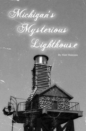 Michigan's Mysterious Lighthouse by Matt Manceau