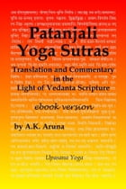 Patanjali Yoga Sutras: Translation and Commentary in the Light of Vedanta Scripture by A.K. Aruna