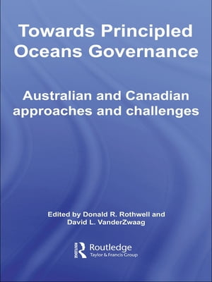 Towards Principled Oceans Governance Australian and Canadian Approaches and Challenges