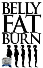 Belly Fat Burn: The Easy Way to be Belly Fat Free by Bruno Williams