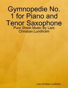 Gymnopedie No. 1 for Piano and Tenor Saxophone - Pure Sheet Music By Lars Christian Lundholm by Lars Christian Lundholm