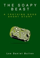 The Soapy Beast: A Frothing Good Short Story