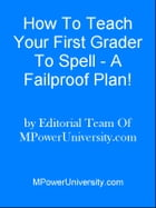 How To Teach Your First Grader To Spell - A Failproof Plan! by Editorial Team Of MPowerUniversity.com