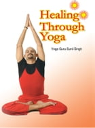 Healing Through Yoga by Sunil Singh