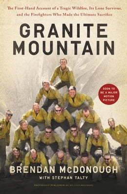 Book Granite Mountain: The First-Hand Account of a Tragic Wildfire, Its Lone Survivor, and the… by Brendan McDonough