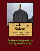 Look Up, Salem! A Walking Tour of Salem, Oregon by Doug Gelbert