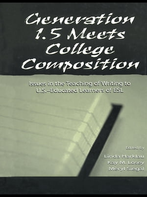 Generation 1.5 Meets College Composition Issues in the Teaching of Writing To U.S.-Educated Learners of ESL