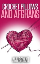 Crochet Pillows and Afghans by Ann Bryant