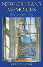 New Orleans Memories: One Writer's City by Carolyn Kolb