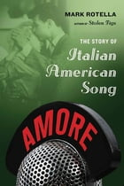 Amore: The Story of Italian American Song by Mark Rotella