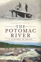 The Potomac River: A History & Guide by Garrett Peck