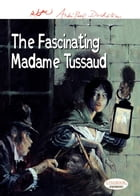 The Fascinating Madame Tussaud by René Follet