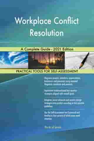 Workplace Conflict Resolution A Complete Guide - 2021 Edition by Gerardus Blokdyk