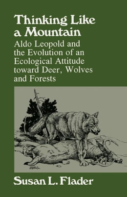 Book Thinking Like a Mountain: Aldo Leopold and the Evolution of an Ecological Attitude toward Deer… by Flader, Susan