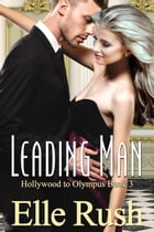 Leading Man: Hollywood to Olympus Book 3 by Elle Rush