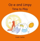 Oz-e and Limpy Time to Play by Frank Cachia