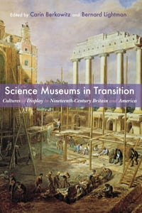 Science Museums in Transition: Cultures of Display in Nineteenth-Century Britain and America