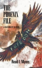 The Phoenix File: A Nation of Slaves by Read I Myers