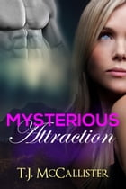 Mysterious Attraction by T.J. McCallister