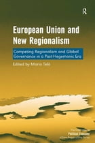 European Union and New Regionalism: Competing Regionalism and Global Governance in a Post-Hegemonic…
