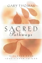 Sacred Pathways: Discover Your Soul's Path to God by Gary L. Thomas