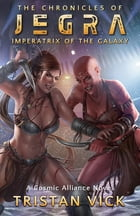 Chronicles of Jegra: Imperatrix of the Galaxy by Tristan Vick