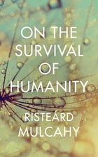 On the Survival of Humanity by Risteárd Mulcahy