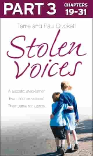 Stolen Voices: Part 3 of 3: A sadistic step-father. Two children violated. Their battle for justice. by Paul Duckett