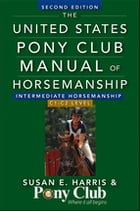 The United States Pony Club Manual Of Horsemanship Intermediate Horsemanship (C Level) by Susan E. Harris