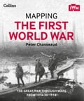 9780007525805 - Peter Chasseaud, The Imperial War Museum: Mapping the First World War: The Great War through maps from 1914-1918 - Buch
