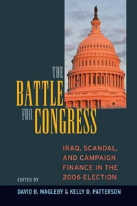 Battle for Congress: Iraq, Scandal, and Campaign Finance in the 2006 Election