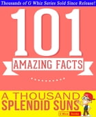 A Thousand Splendid Suns - 101 Amazingly True Facts You Didn't Know: Fun Facts and Trivia Tidbits Quiz Game Books by G Whiz