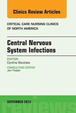 Book Central Nervous System Infections, An Issue of Critical Care Nursing Clinics, E-Book by Cynthia Bautista, RN