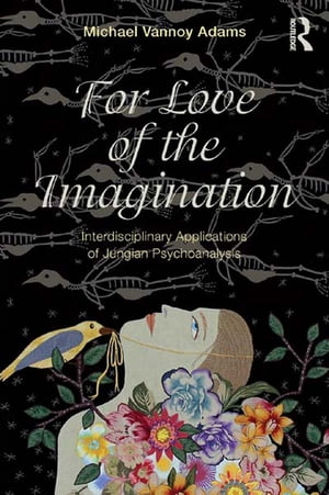 For Love of the Imagination Interdisciplinary Applications of Jungian Psychoanalysis