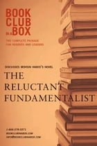 Bookclub-in-a-Box Discusses The Reluctant Fundamentalist, by Mohsin Hamid: The Complete Package for Readers and Leaders by Marilyn Herbert