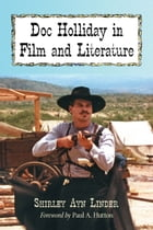 Doc Holliday in Film and Literature by Shirley Ayn Linder