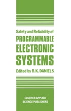 Safety and Reliability of Programmable Electronic Systems by Daniels