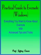 Practical Guide to Evernote : Everything You Want to Know About Evernote With Advanced Tips and Tricks by Prof. Jeffrey Owens