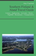 Southern Finland & Aland Travel Guide: Culture - Sightseeing - Activities - Hotels - Nightlife - Restaurants – Transportation (including Helsinki) by Amy Copeland