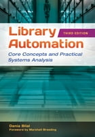 Library Automation: Core Concepts and Practical Systems Analysis, 3rd Edition: Core Concepts and Practical Systems Analysis by Dania Bilal
