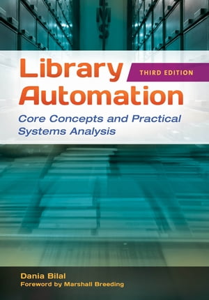 Library Automation: Core Concepts and Practical Systems Analysis,  3rd Edition Core Concepts and Practical Systems Analysis