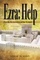 Ezra:Help, For the Restoration of the Temple by Leslie Achord