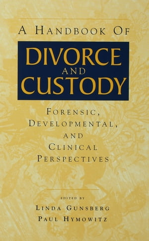 A Handbook of Divorce and Custody Forensic,  Developmental,  and Clinical Perspectives