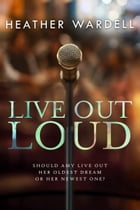 Live Out Loud by Heather Wardell