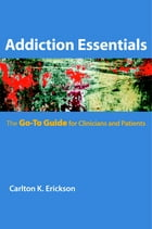 Addiction Essentials: The Go-To Guide for Clinicians and Patients (Go-To Guides for Mental Health)