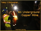 Today I Discovered An Underground Copper Mine by Heather Stannard