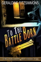 To The Battle Born by Geraldine Fitzsimmons