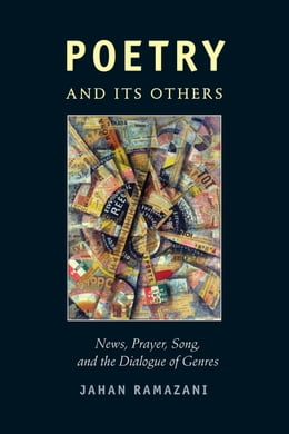 Book Poetry and Its Others: News, Prayer, Song, and the Dialogue of Genres by Jahan Ramazani