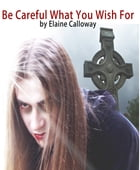 Be Careful What You Wish For: A Vampire Short Story by Elaine Calloway