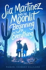 Sia Martinez and the Moonlit Beginning of Everything Cover Image